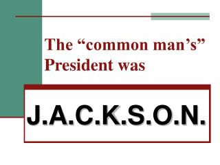 "The ""common man's"" President was"
