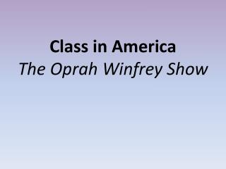 Class in America The Oprah Winfrey Show