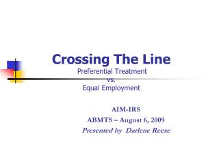 Crossing The Line Preferential Treatment  vs. Equal Employment
