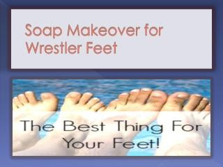 Soap Makeover for Wrestlers Feet