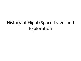 History of Flight/Space Travel and  Exploration