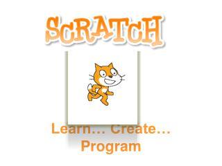 Learn… Create… Program