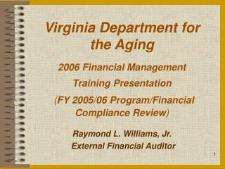 Virginia Department for  the Aging  2006 Financial Management Training Presentation ( FY 2005/06 Program/Financial Compl