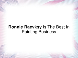 Ronnie Raevksy Is The Best In Painting Business