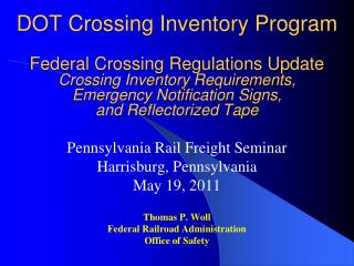 Pennsylvania Rail Freight Seminar Harrisburg, Pennsylvania May 19, 2011 Thomas P. Woll Federal Railroad Administration O