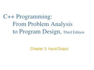 C++ Programming: From Problem Analysis to Program Design, Third Edition