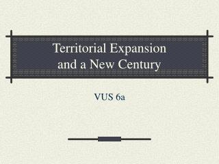 Territorial Expansion and a New Century