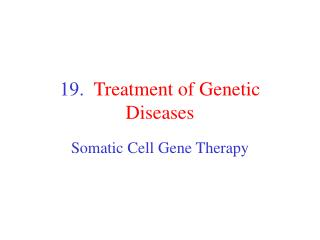 19. Treatment of Genetic Diseases