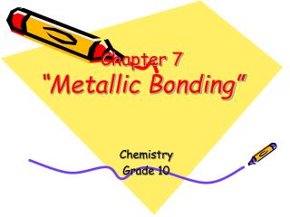 "Chapter 7 ""Metallic Bonding"""