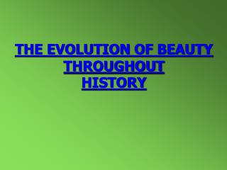 THE EVOLUTION OF BEAUTY THROUGHOUT HISTORY