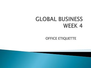 GLOBAL BUSINESS WEEK 4