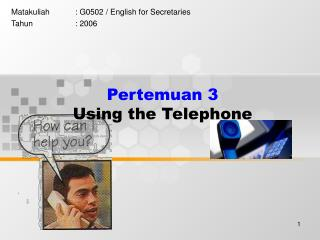 Pertemuan 3  Using the Telephone