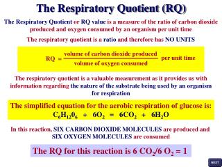 The Respiratory Quotient  or  RQ value  is a measure of the ratio of carbon dioxide produced and oxygen consumed by an o