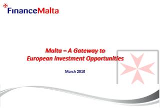 Malta – A Gateway to  European Investment Opportunities March 2010