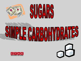 SUGARS SIMPLE CARBOHYDRATES