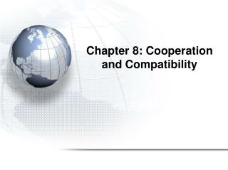 Chapter 8: Cooperation and Compatibility