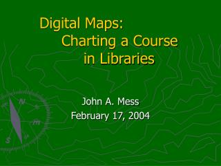 Digital Maps:   Charting a Course    in Libraries
