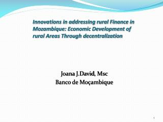 Innovations in addressing rural Finance in Mozambique: Economic Development of rural Areas Through decentralization