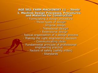 AGE 502: FARM MACHINERY 11 – 3Units 1. Machine Design Processes, Procedures and Materials for Construction - Formulati