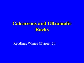 Calcareous and Ultramafic Rocks