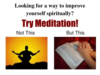 Looking for a way to improve yourself spiritually? Try Meditation!