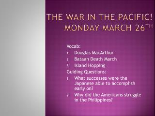 The War in the Pacific! Monday March 26 th