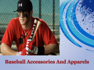Baseball accessories and apparels