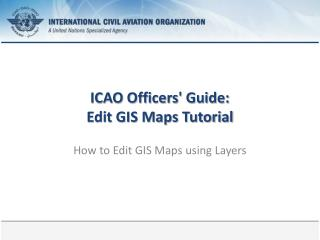 ICAO Officers' Guide: Edit GIS Maps Tutorial