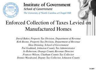 Enforced Collection of Taxes Levied on Manufactured Homes David Baker, Property Tax Division, Department of Revenue