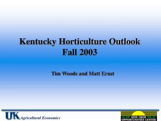 Kentucky Horticulture Outlook Fall 2003 Tim Woods and Matt Ernst