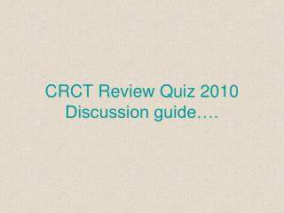 CRCT Review Quiz 2010 Discussion guide….
