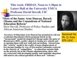 This week: FRIDAY, Noon to 1:30pm in  Latzer Hall at the University YMCA  Professor David Stovall, UIC
