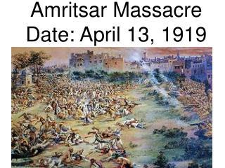 Amritsar Massacre Date: April 13, 1919
