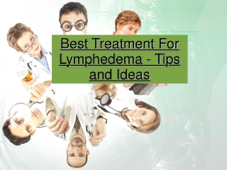 Best Treatment For Lymphedema - Tips and Ideas