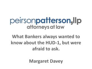 What Bankers always wanted to know about the HUD-1, but were afraid to ask. Margaret Davey