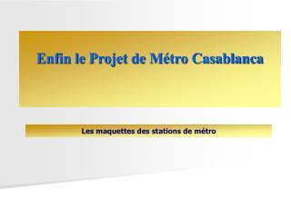 Enfin le Projet de Métro Casablanca