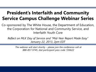 President s Interfaith and Community Service Campus Challenge Webinar Series  Co-sponsored by The White House, the Depar