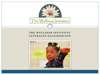 The Wellness Initiative  Leverages kaleidoscope