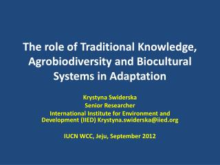 The role of Traditional K nowledge, Agrobiodiversity and Biocultural Systems in Adaptation