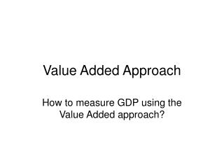 Value Added Approach