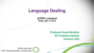 Language Dealing IATEFL Liverpool Friday, April 12, 2013