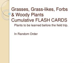 Grasses, Grass-likes, Forbs   Woody Plants Cumulative FLASH CARDS