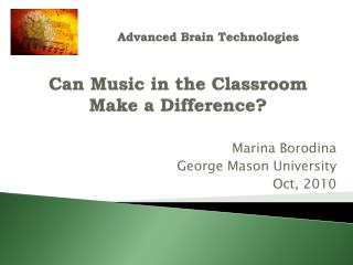 Advanced Brain Technologies Can Music in the Classroom Make a Difference?