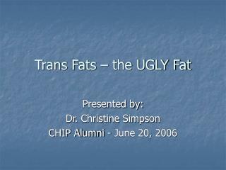 Trans Fats – the UGLY Fat