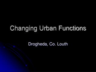 Changing Urban Functions