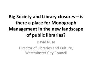 Big Society and Library closures   is there a place for Monograph Management in the new landscape of public libraries