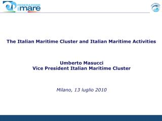 The Italian Maritime Cluster and Italian Maritime Activities    Umberto Masucci  Vice President Italian Maritime Cluster