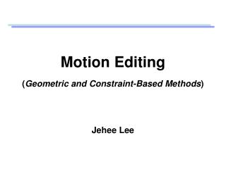 Motion Editing ( Geometric and Constraint-Based Methods )