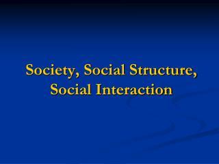 Society, Social Structure, Social Interaction