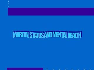 MARITAL STATUS AND MENTAL HEALTH